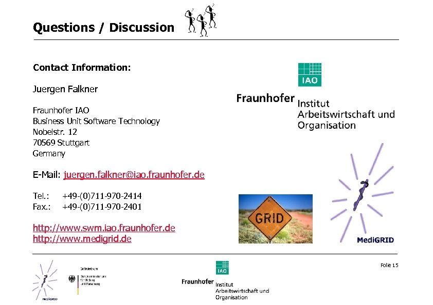 Questions / Discussion Contact Information: Juergen Falkner Fraunhofer IAO Business Unit Software Technology Nobelstr.