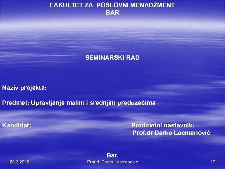 FAKULTET ZA POSLOVNI MENADŽMENT BAR SEMINARSKI RAD Naziv projekta: Predmet: Upravljanje malim i srednjim