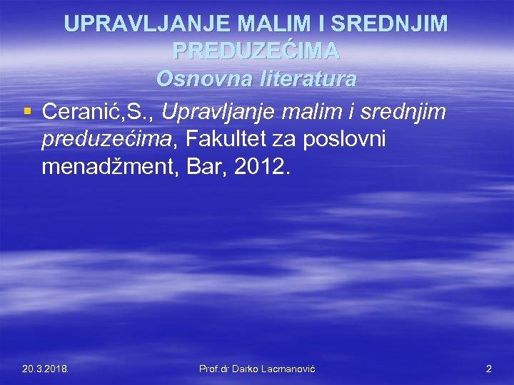 UPRAVLJANJE MALIM I SREDNJIM PREDUZEĆIMA Osnovna literatura § Ceranić, S. , Upravljanje malim i