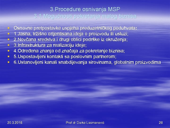 3. Procedure osnivanja MSP 3. 1. Mogućnosti pokretanja malog biznisa § § § §