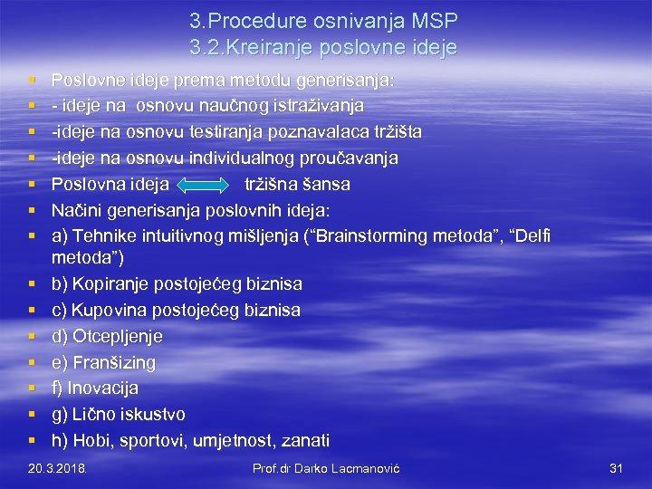 3. Procedure osnivanja MSP 3. 2. Kreiranje poslovne ideje § § § § Poslovne
