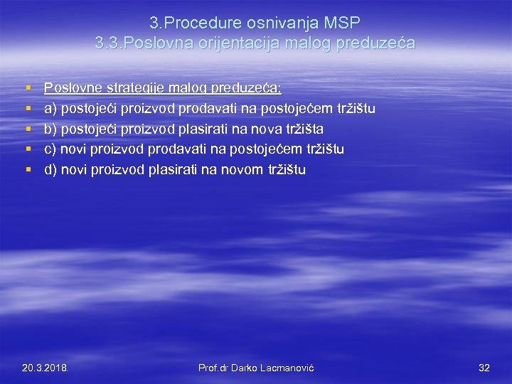 3. Procedure osnivanja MSP 3. 3. Poslovna orijentacija malog preduzeća § § § Poslovne