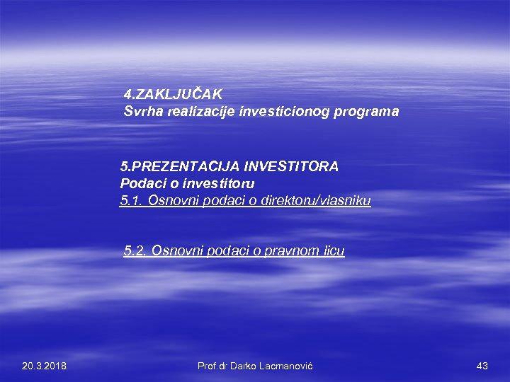 4. ZAKLJUČAK Svrha realizacije investicionog programa 5. PREZENTACIJA INVESTITORA Podaci o investitoru 5. 1.