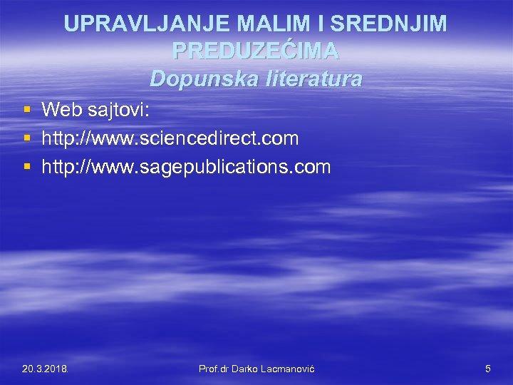 UPRAVLJANJE MALIM I SREDNJIM PREDUZEĆIMA Dopunska literatura § § § Web sajtovi: http: //www.