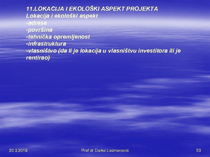 11. LOKACIJA I EKOLOŠKI ASPEKT PROJEKTA Lokacija i ekološki aspekt -adresa -površina -tehnička opremljenost