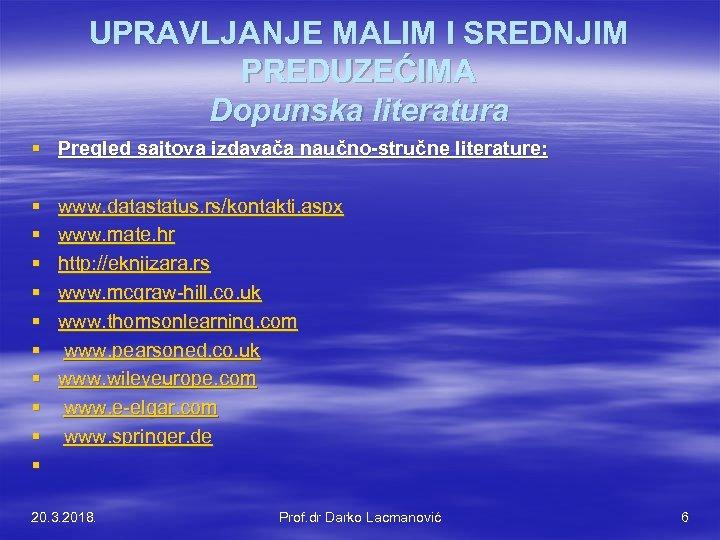 UPRAVLJANJE MALIM I SREDNJIM PREDUZEĆIMA Dopunska literatura § Pregled sajtova izdavača naučno-stručne literature: §