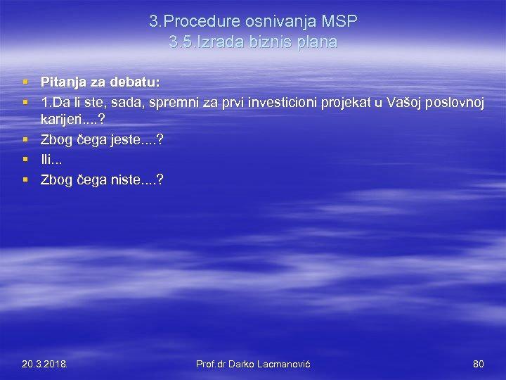 3. Procedure osnivanja MSP 3. 5. Izrada biznis plana § Pitanja za debatu: §