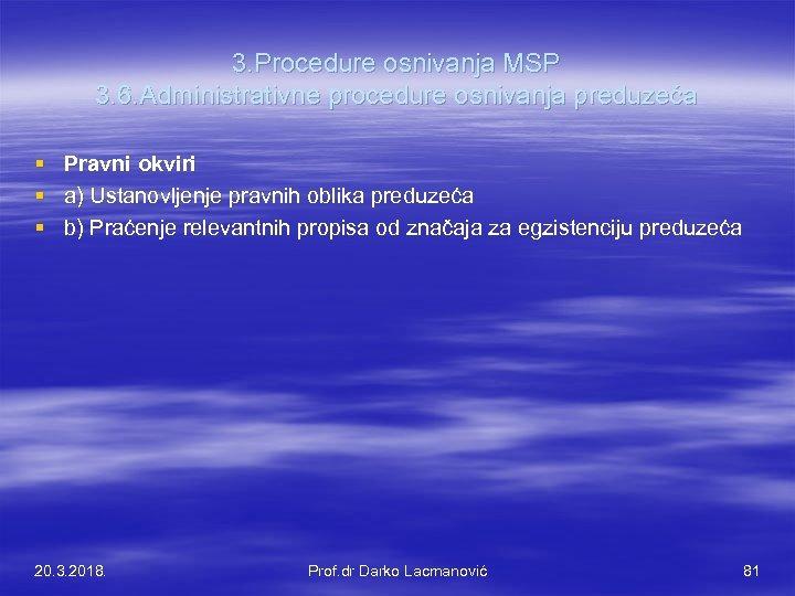 3. Procedure osnivanja MSP 3. 6. Administrativne procedure osnivanja preduzeća § § § Pravni