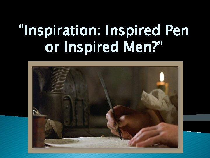 """""""Inspiration: Inspired Pen or Inspired Men? """""""