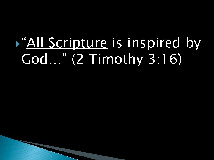 """""""All Scripture is inspired by God…"""" (2 Timothy 3: 16)"""