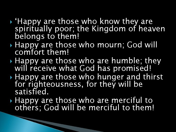 'Happy are those who know they are spiritually poor; the Kingdom of heaven belongs