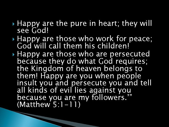 Happy are the pure in heart; they will see God! Happy are those who