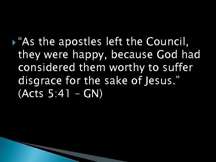 """""""As the apostles left the Council, they were happy, because God had considered"""
