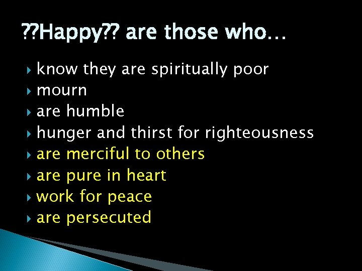 ? ? Happy? ? are those who… know they are spiritually poor mourn are