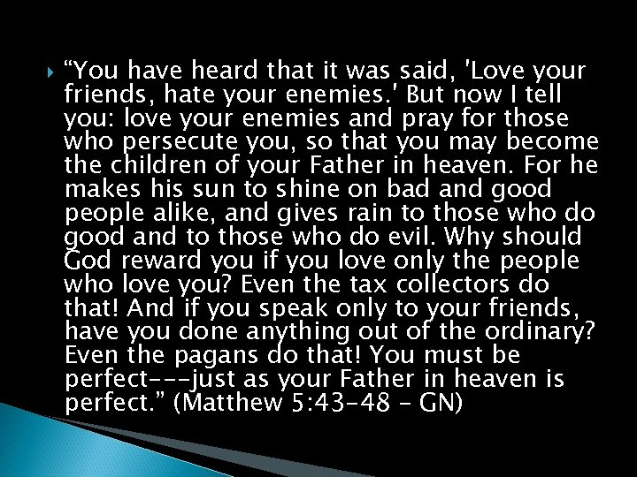 """""""You have heard that it was said, 'Love your friends, hate your enemies."""