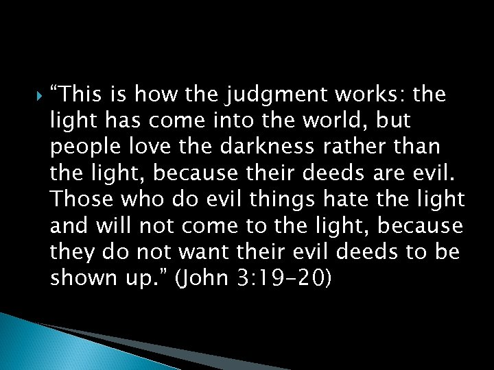 """""""This is how the judgment works: the light has come into the world,"""