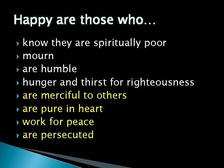 Happy are those who… know they are spiritually poor mourn are humble hunger and