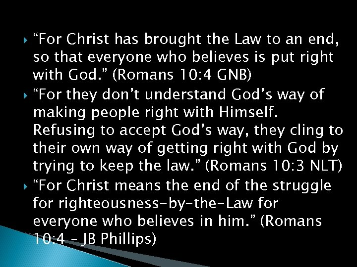 """""""For Christ has brought the Law to an end, so that everyone who"""