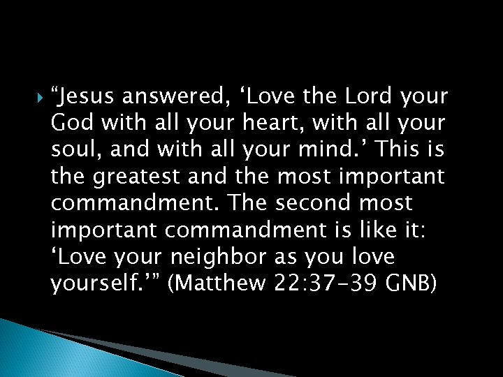"""""""Jesus answered, 'Love the Lord your God with all your heart, with all"""
