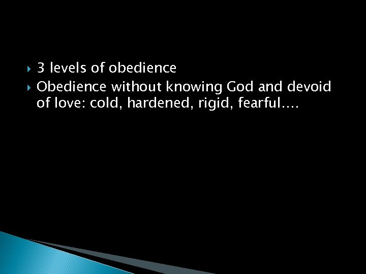 3 levels of obedience Obedience without knowing God and devoid of love: cold,