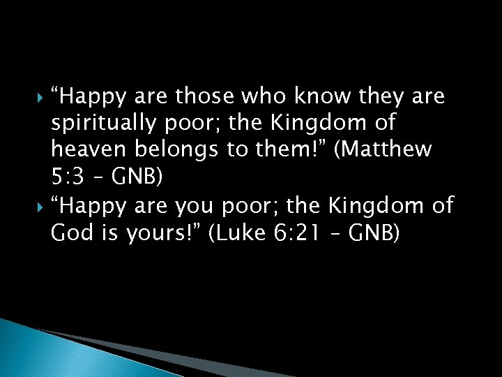 """""""Happy are those who know they are spiritually poor; the Kingdom of heaven belongs"""