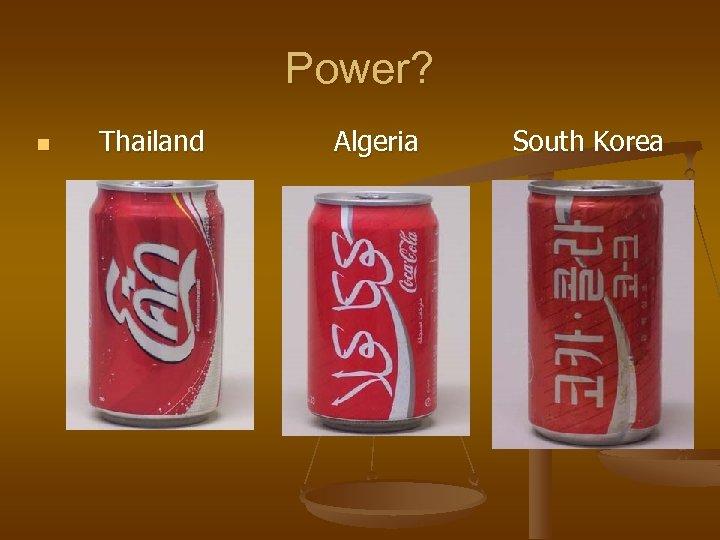 Power? n Thailand Algeria South Korea