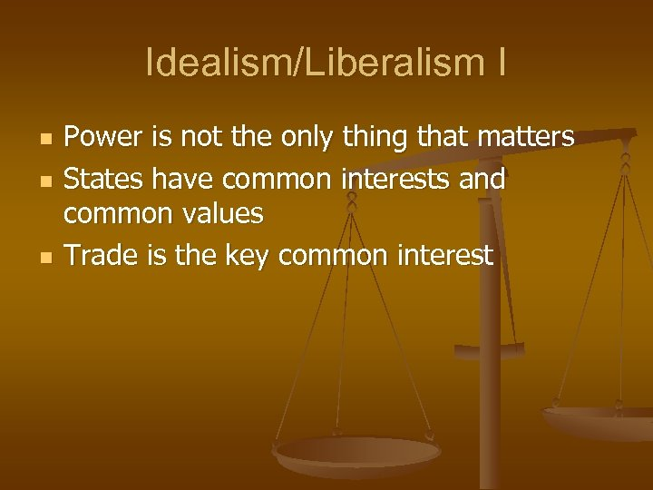 Idealism/Liberalism I n n n Power is not the only thing that matters States