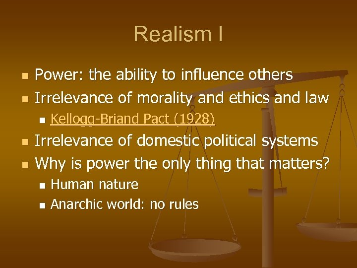 Realism I n n Power: the ability to influence others Irrelevance of morality and