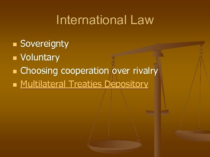 International Law n n Sovereignty Voluntary Choosing cooperation over rivalry Multilateral Treaties Depository