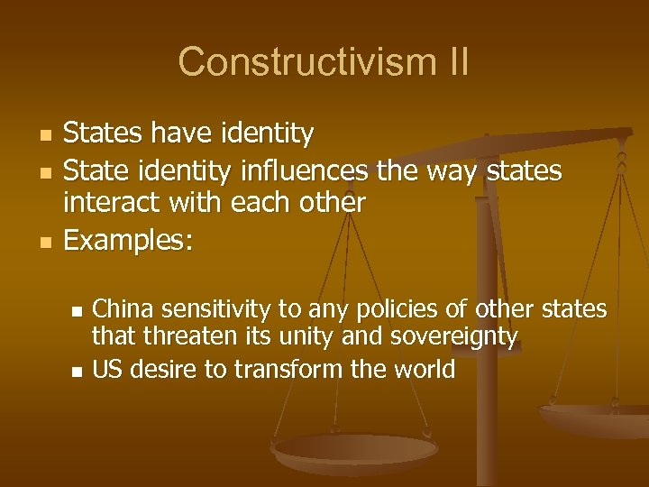 Constructivism II n n n States have identity State identity influences the way states