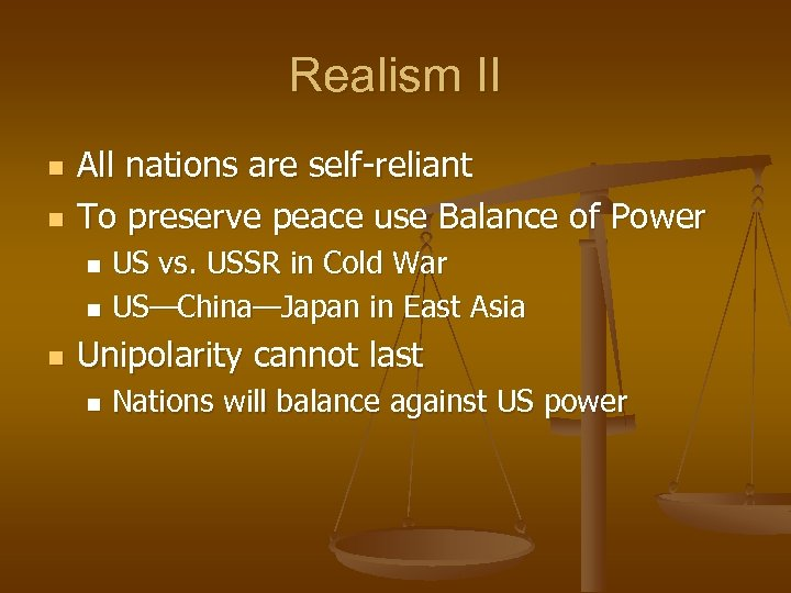 Realism II n n All nations are self-reliant To preserve peace use Balance of