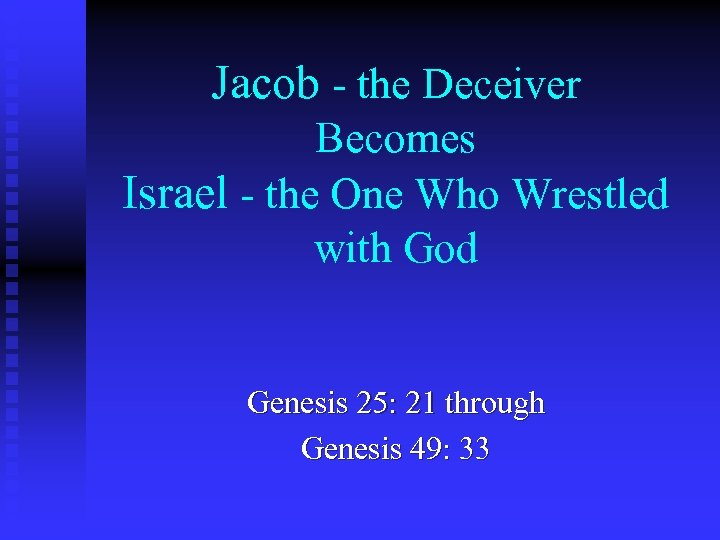 Jacob - the Deceiver Becomes Israel - the One Who Wrestled with God Genesis