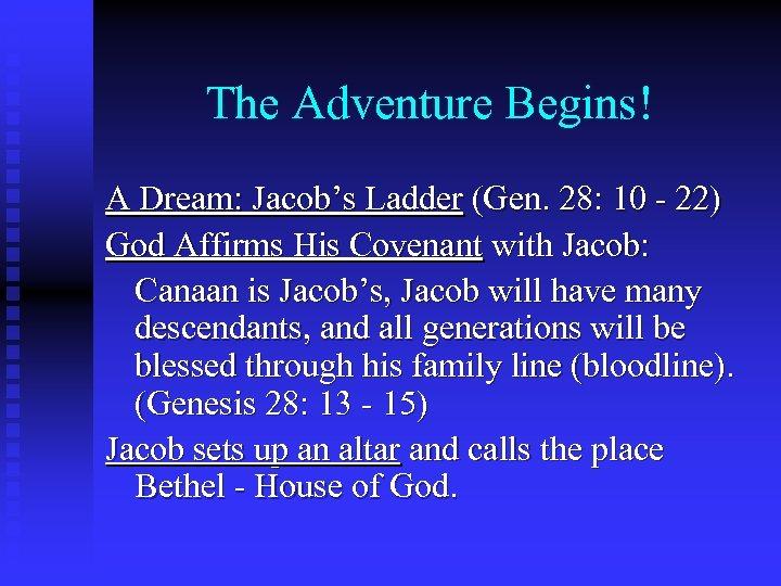 The Adventure Begins! A Dream: Jacob's Ladder (Gen. 28: 10 - 22) God Affirms
