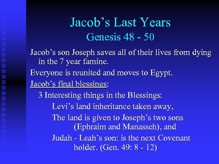Jacob's Last Years Genesis 48 - 50 Jacob's son Joseph saves all of their
