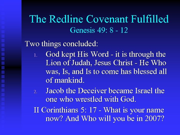 The Redline Covenant Fulfilled Genesis 49: 8 - 12 Two things concluded: 1. God