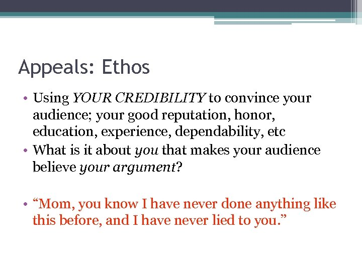 Appeals: Ethos • Using YOUR CREDIBILITY to convince your audience; your good reputation, honor,