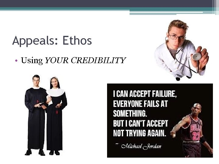Appeals: Ethos • Using YOUR CREDIBILITY