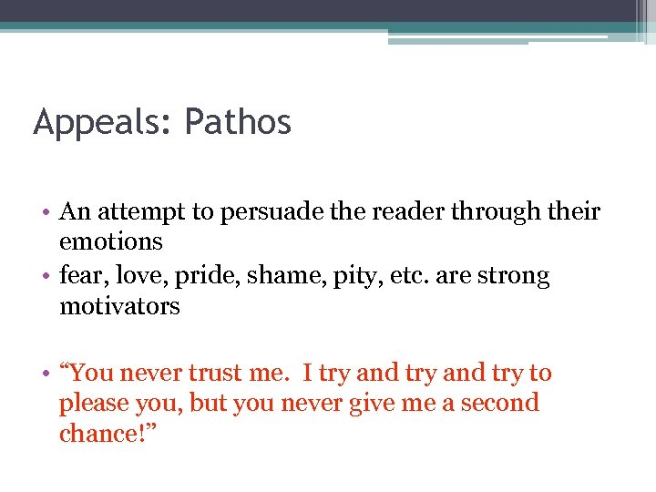 Appeals: Pathos • An attempt to persuade the reader through their emotions • fear,