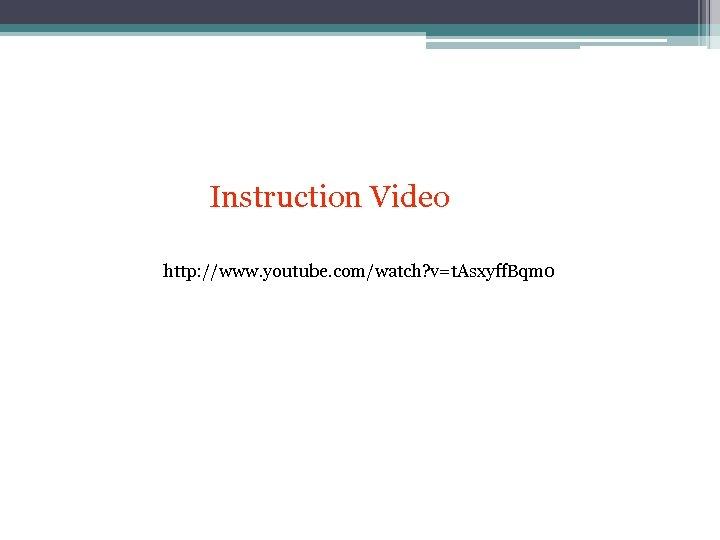 Instruction Video http: //www. youtube. com/watch? v=t. Asxyff. Bqm 0