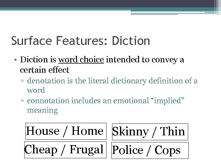 Surface Features: Diction • Diction is word choice intended to convey a certain effect
