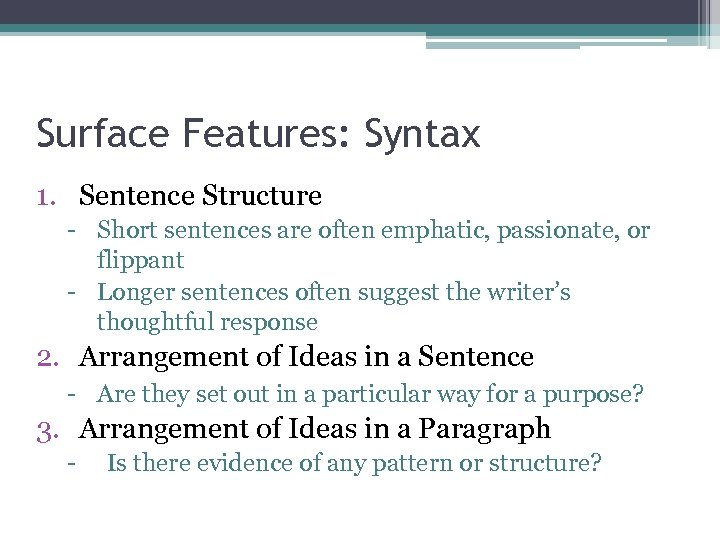 Surface Features: Syntax 1. Sentence Structure - Short sentences are often emphatic, passionate, or
