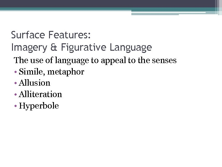 Surface Features: Imagery & Figurative Language The use of language to appeal to the