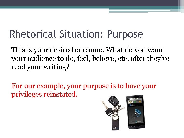 Rhetorical Situation: Purpose This is your desired outcome. What do you want your audience