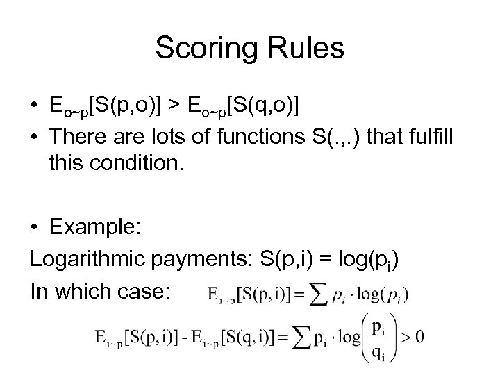 Scoring Rules • Eo~p[S(p, o)] > Eo~p[S(q, o)] • There are lots of functions
