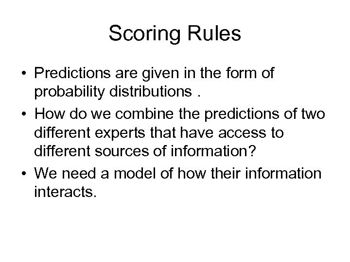 Scoring Rules • Predictions are given in the form of probability distributions. • How