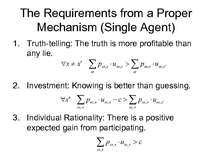 The Requirements from a Proper Mechanism (Single Agent) 1. Truth-telling: The truth is more