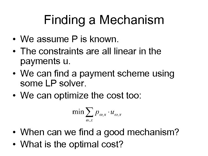 Finding a Mechanism • We assume P is known. • The constraints are all