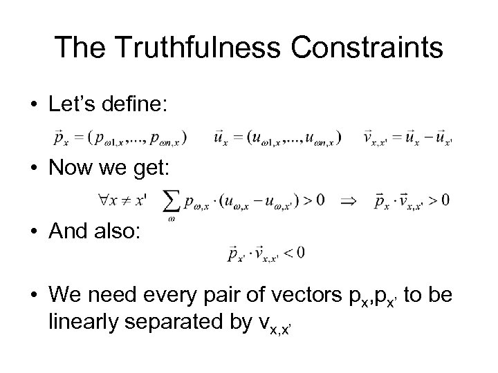 The Truthfulness Constraints • Let's define: • Now we get: • And also: •