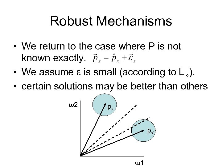 Robust Mechanisms • We return to the case where P is not known exactly.