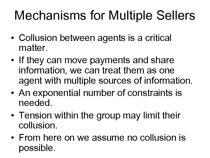 Mechanisms for Multiple Sellers • Collusion between agents is a critical matter. • If